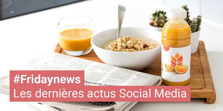 Actualité Social Media - Friday News Mai 2018