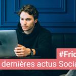 [#Fridaynews 41] L'actualité Réseaux Sociaux de la semaine
