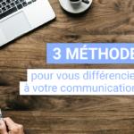 3 méthodes pour vous différencier de vos concurrents grâce à votre communication digitale