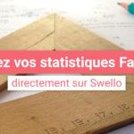 Mesurez l'efficacité de vos stratégies Facebook grâce à vos statistiques Swello !