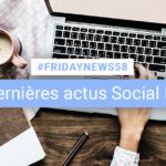 [#Fridaynews 58] L'actualité Réseaux Sociaux de la semaine