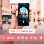 [#Fridaynews 61] L'actualité Réseaux Sociaux de la semaine