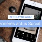 [#Fridaynews 63] L'actualité Réseaux Sociaux de la semaine