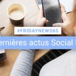 [#Fridaynews 65] L'actualité Réseaux Sociaux de la semaine
