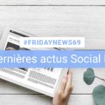 [#Fridaynews 69] L'actualité Réseaux Sociaux de la semaine