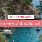 [#Fridaynews 90] L'actualité Réseaux Sociaux de la semaine