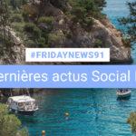 [#Fridaynews 91] L'actualité Réseaux Sociaux de la semaine