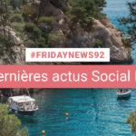 [#Fridaynews 92] L'actualité Réseaux Sociaux de la semaine