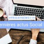 [#Fridaynews 119] L'actualité Réseaux Sociaux de la semaine