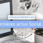[#Fridaynews 140] L'actualité Réseaux Sociaux de la semaine