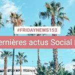 [#Fridaynews 153] L'actualité Réseaux Sociaux de la semaine