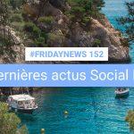 [#Fridaynews 152] L'actualité Réseaux Sociaux de la semaine