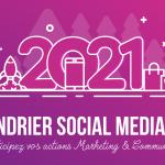 Calendrier Social Media 2021 : découvrez tous les marronniers de l'année !