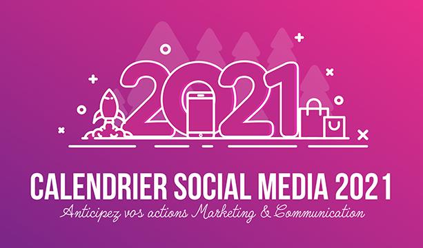 Téléchargez notre calendrier Social Media 2021