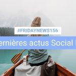 [#Fridaynews 156] L'actualité Réseaux Sociaux de la semaine