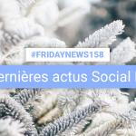 [#Fridaynews 158] L'actualité Réseaux Sociaux de la semaine