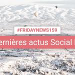 [#Fridaynews 159] L'actualité Réseaux Sociaux de la semaine