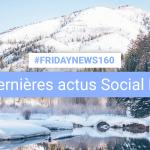 [#Fridaynews 160] L'actualité Réseaux Sociaux de la semaine