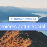 [#Fridaynews 163] L'actualité Réseaux Sociaux de la semaine