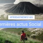 [#Fridaynews 165] L'actualité Réseaux Sociaux de la semaine