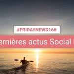 [#Fridaynews 166] L'actualité Réseaux Sociaux de la semaine