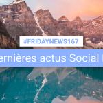 [#Fridaynews 167] L'actualité Réseaux Sociaux de la semaine