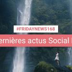 [#Fridaynews 168] L'actualité Réseaux Sociaux de la semaine