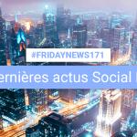 [#Fridaynews 171] L'actualité Réseaux Sociaux de la semaine