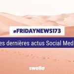 [#Fridaynews 173] L'actualité Réseaux Sociaux de la semaine