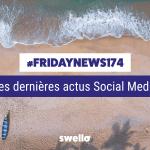 [#Fridaynews 174] L'actualité Réseaux Sociaux de la semaine