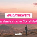 [#Fridaynews 175] L'actualité Réseaux Sociaux de la semaine