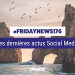 [#Fridaynews 176] L'actualité Réseaux Sociaux de la semaine