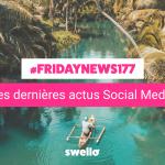 [#Fridaynews 177] L'actualité Réseaux Sociaux de la semaine