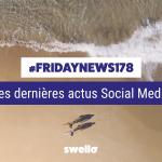 [#Fridaynews 178] L'actualité Réseaux Sociaux de la semaine