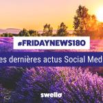[#Fridaynews 180] L'actualité Réseaux Sociaux de la semaine