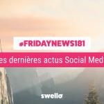[#Fridaynews 181] L'actualité Réseaux Sociaux de la semaine