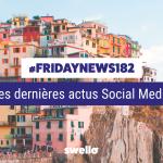 [#Fridaynews 182] L'actualité Réseaux Sociaux de la semaine