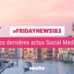 [#Fridaynews 183] L'actualité Réseaux Sociaux de la semaine