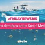 [#Fridaynews 185] L'actualité Réseaux Sociaux de la semaine