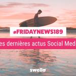 [#Fridaynews 189] L'actualité Réseaux Sociaux de la semaine