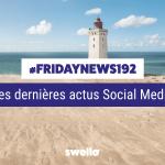 [#Fridaynews 192] L'actualité Réseaux Sociaux de la semaine