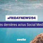[#Fridaynews 194] L'actualité Réseaux Sociaux de la semaine