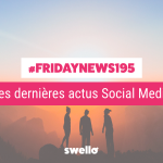 [#Fridaynews 195] L'actualité Réseaux Sociaux de la semaine