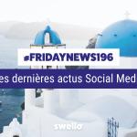 [#Fridaynews 196] L'actualité Réseaux Sociaux de la semaine