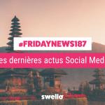 [#Fridaynews 187] L'actualité Réseaux Sociaux de la semaine