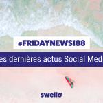 [#Fridaynews 188] L'actualité Réseaux Sociaux de la semaine